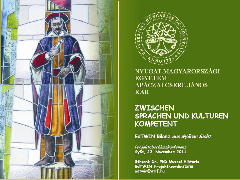 ZWISCHEN SPRACHEN UND KULTUREN KOMPETENT EdTWIN Bilanz aus Győrer Sicht Projektabschlusskonferenz Győr, 22.