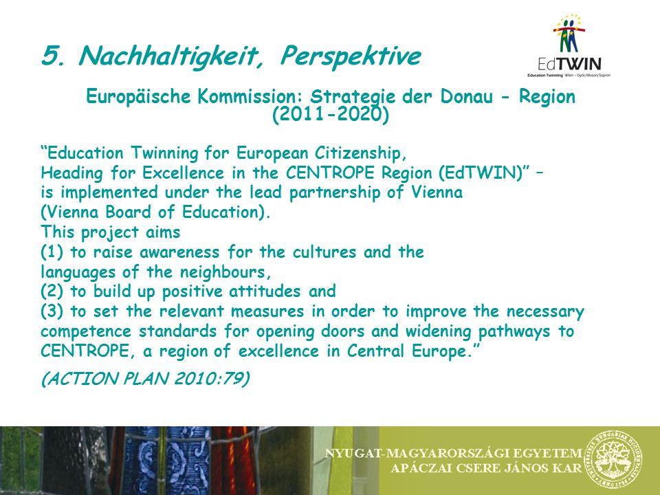 5. Nachhaltigkeit, Perspektive Europäische Kommission: Strategie der Donau - Region (2011-2020) Education Twinning for European Citizenship, Heading f