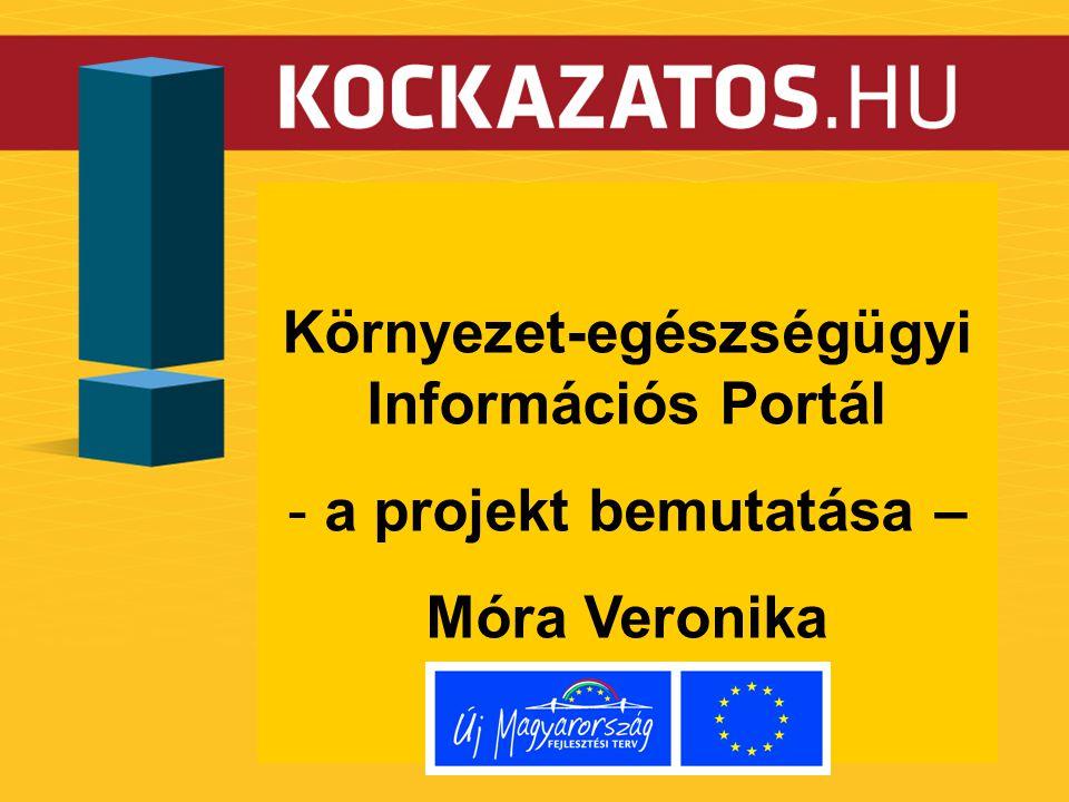 Környezet-egészségügyi Információs Portál - a projekt bemutatása – Móra Veronika