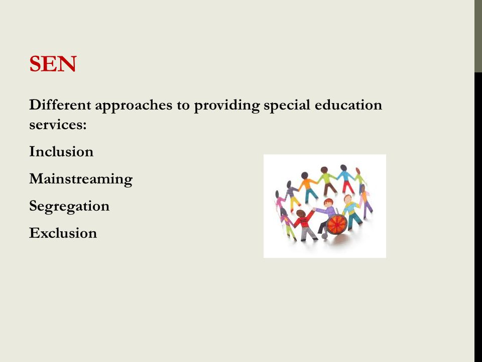 SEN Inclusion Students with special educational needs spend all, or at least more than half of the school day with students who do not have special educational needs.