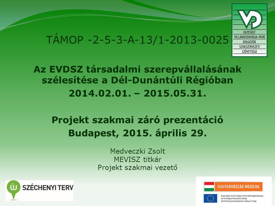 1 TÁMOP -2-5-3-A-13/1-2013-0025 Az EVDSZ társadalmi szerepvállalásának szélesítése a Dél-Dunántúli Régióban 2014.02.01.