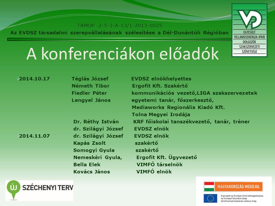 A konferenciákon előadók  2014.10.17Téglás József EVDSZ elnökhelyettes Németh Tibor Ergofit Kft.