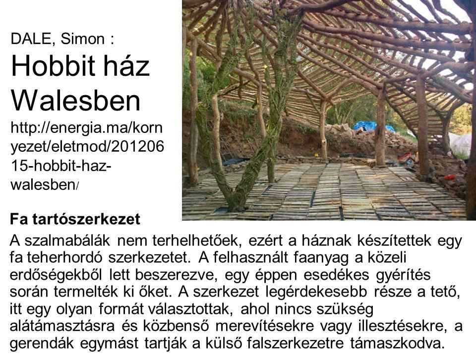 DALE, Simon : Hobbit ház Walesben http://energia.ma/korn yezet/eletmod/201206 15-hobbit-haz- walesben / Fa tartószerkezet A szalmabálák nem terhelhetőek, ezért a háznak készítettek egy fa teherhordó szerkezetet.