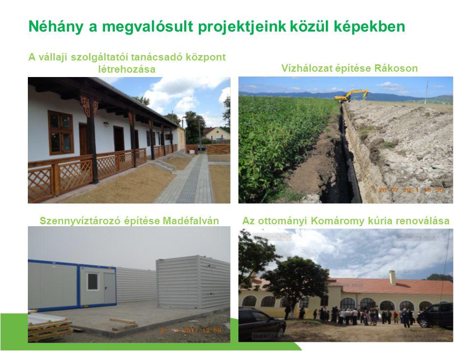 Néhány a megvalósult projektjeink közül képekben A vállaji szolgáltatói tanácsadó központ létrehozása Az ottományi Komáromy kúria renoválása Vízhálozat építése Rákoson Szennyvíztározó építése Madéfalván