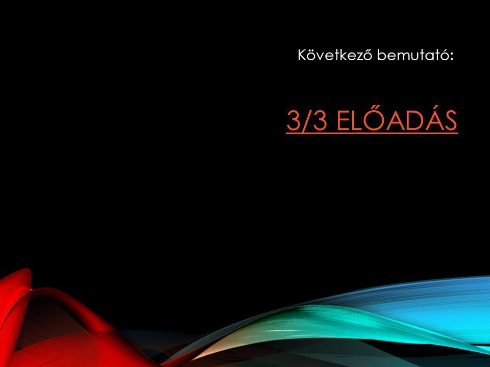 3/3 ELŐADÁS Következő bemutató: