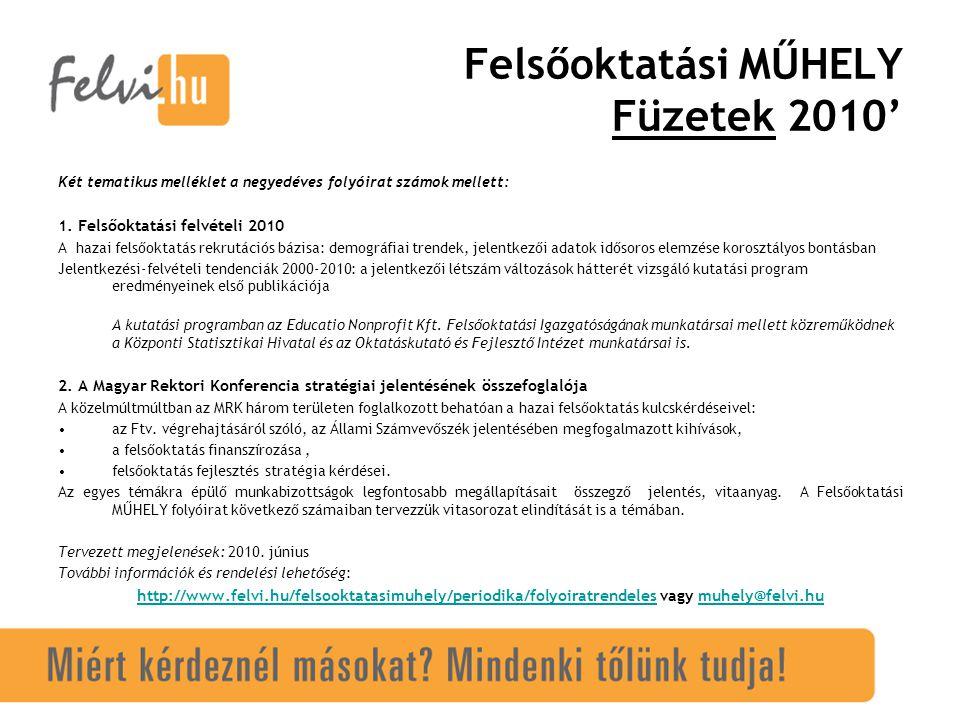 Felsőoktatási MŰHELY Füzetek 2010' Két tematikus melléklet a negyedéves folyóirat számok mellett: 1.