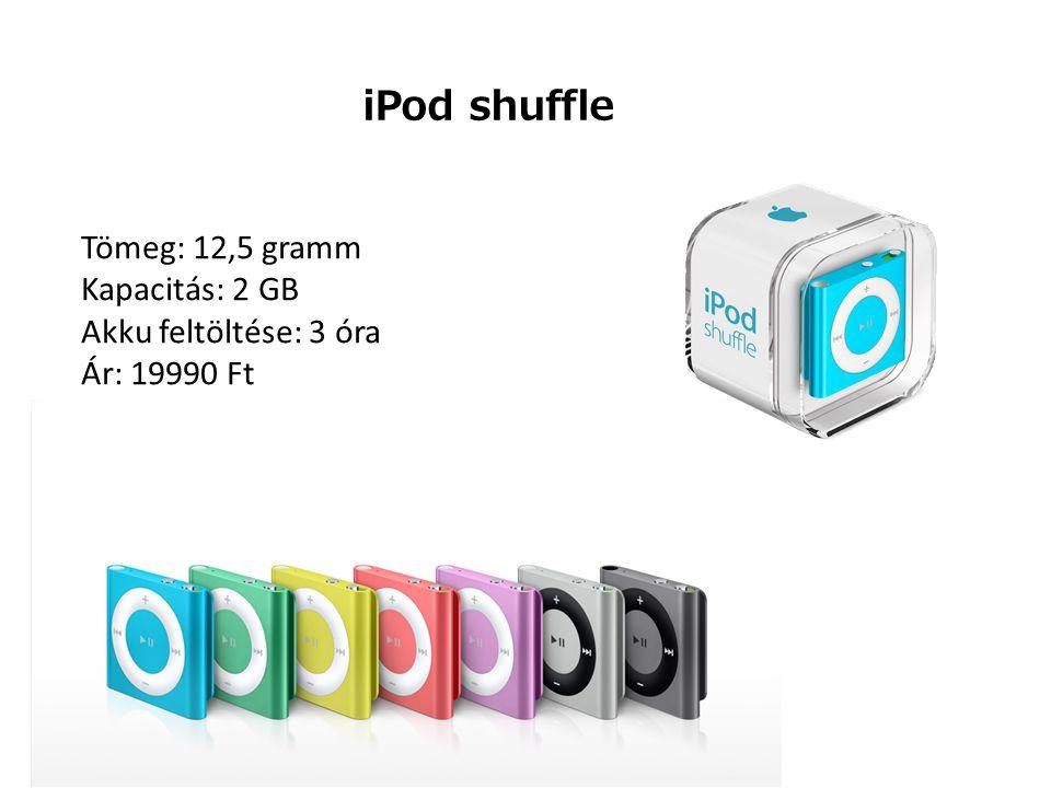 iPod shuffle Tömeg: 12,5 gramm Kapacitás: 2 GB Akku feltöltése: 3 óra Ár: 19990 Ft
