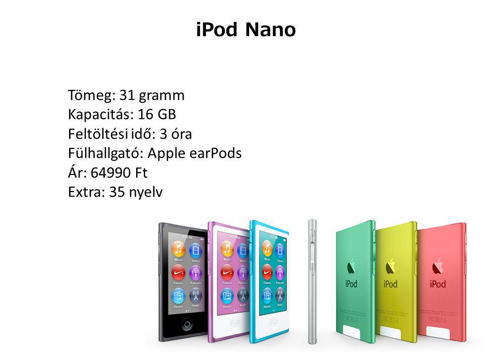 iPod Touch Tömeg: 88 gramm Feltöltési idő: 4 óra Fülhallgató: Apple EarPods Extra: 5 megapixeles iSight kamera Operációs rendszer: iOS 8 Kapacitás: 16 GB, 32 GB, 64 GB Ár: 79990 Ft, 99990 Ft, 119990 Ft