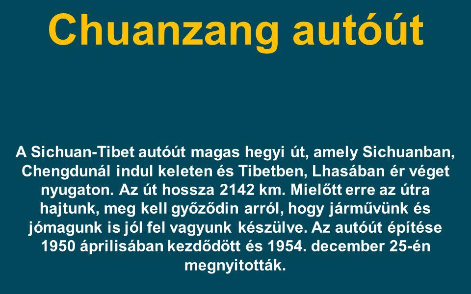 Chuanzang autóút A Sichuan-Tibet autóút magas hegyi út, amely Sichuanban, Chengdunál indul keleten és Tibetben, Lhasában ér véget nyugaton. Az út hoss