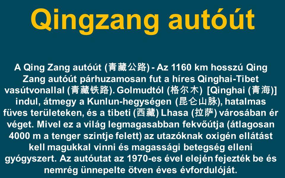 Qingzang autóút A Qing Zang autóút ( 青藏公路 ) - Az 1160 km hosszú Qing Zang autóút párhuzamosan fut a híres Qinghai-Tibet vasútvonallal ( 青藏铁路 ). Golmud