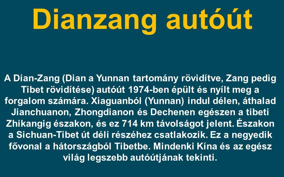 Dianzang autóút A Dian-Zang (Dian a Yunnan tartomány rövidítve, Zang pedig Tibet rövidítése) autóút 1974-ben épült és nyílt meg a forgalom számára. Xi