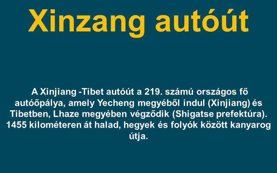 Xinzang autóút A Xinjiang -Tibet autóút a 219. számú országos fő autóőpálya, amely Yecheng megyéből indul (Xinjiang) és Tibetben, Lhaze megyében végző
