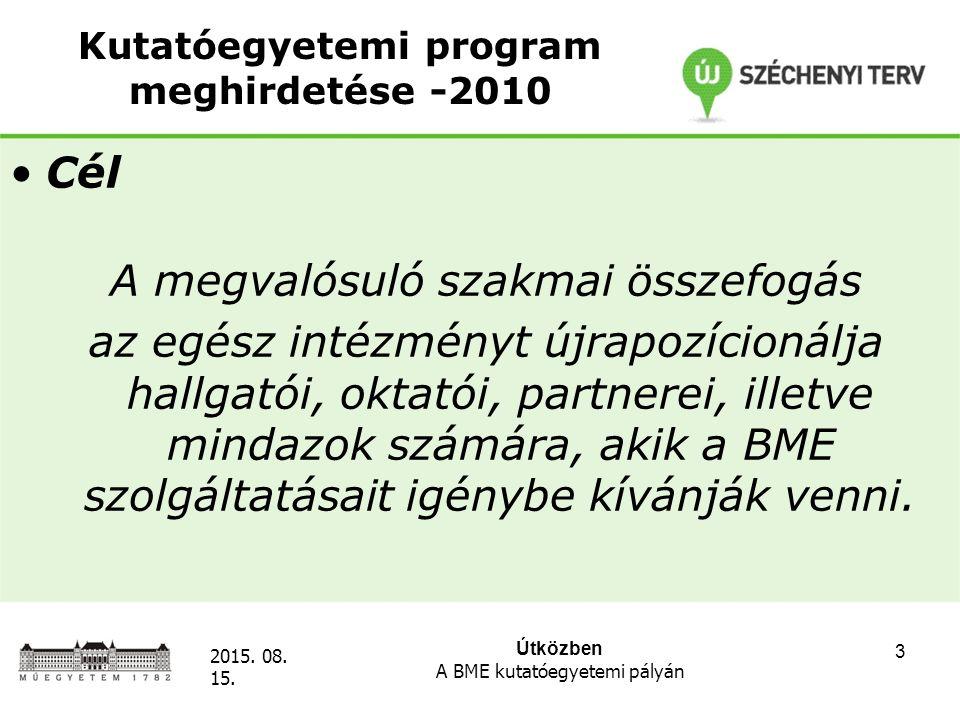 Útközben A BME kutatóegyetemi pályán 2015. 08. 15. 3 Kutatóegyetemi program meghirdetése -2010 Cél A megvalósuló szakmai összefogás az egész intézmény