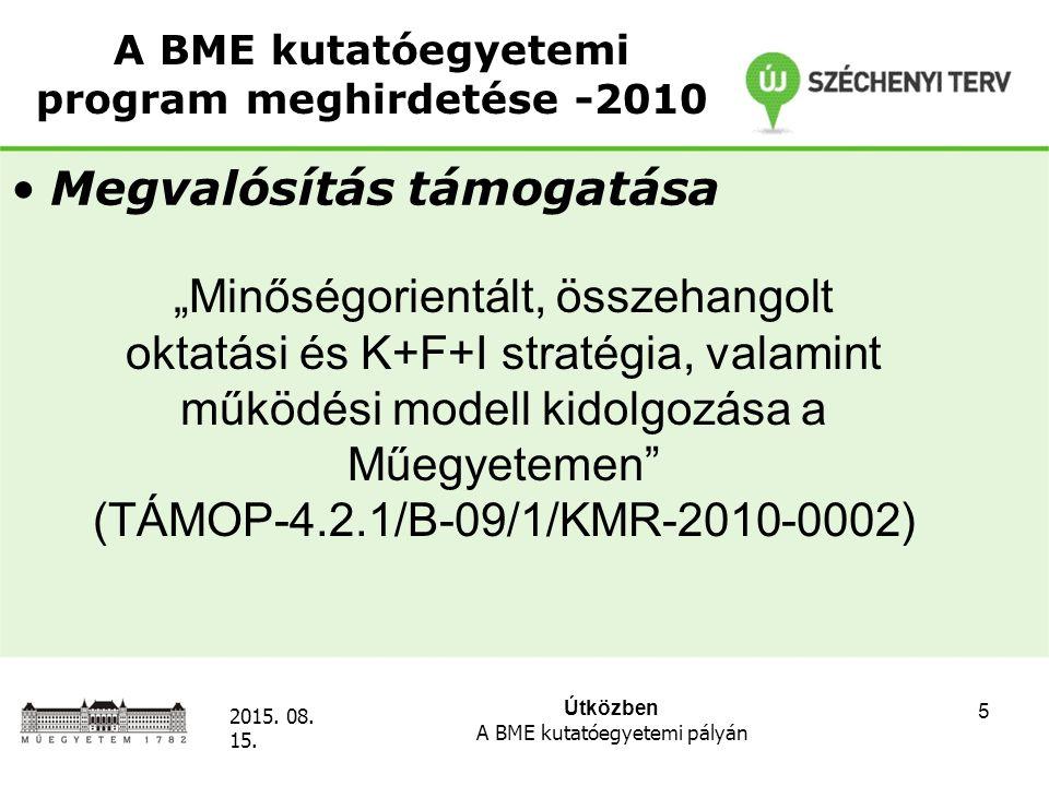 """Útközben A BME kutatóegyetemi pályán 2015. 08. 15. 5 A BME kutatóegyetemi program meghirdetése -2010 Megvalósítás támogatása """"Minőségorientált, összeh"""