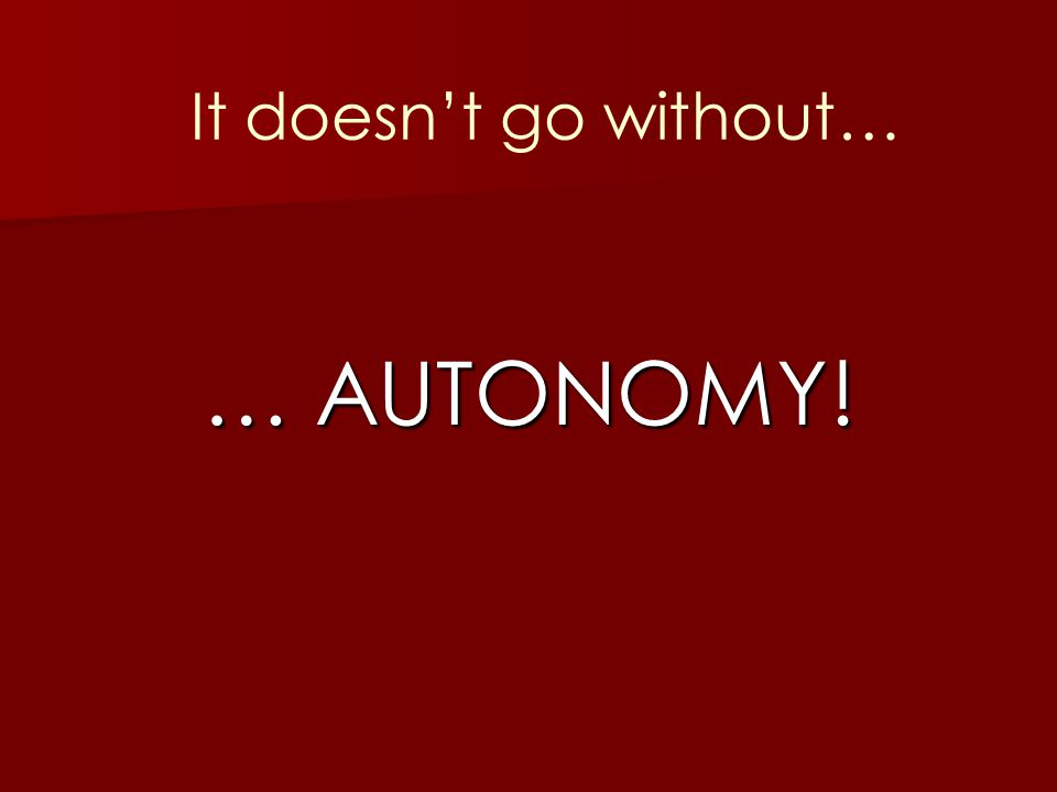… AUTONOMY! It doesn't go without…
