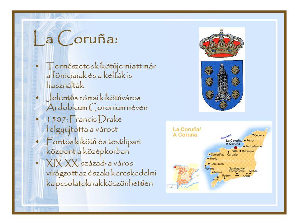 La Coruña: Természetes kiköt ő je miatt már a föníciaiak és a kelták is használták Jelent ő s római kiköt ő város Ardobicum Coronium néven 1507: Franc