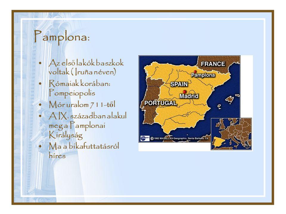 Pamplona: Az els ő lakók baszkok voltak ( Iruña néven) Rómaiak korában: Pompeiopolis Mór uralom 711-t ő l A IX. században alakul meg a Pamplonai Királ