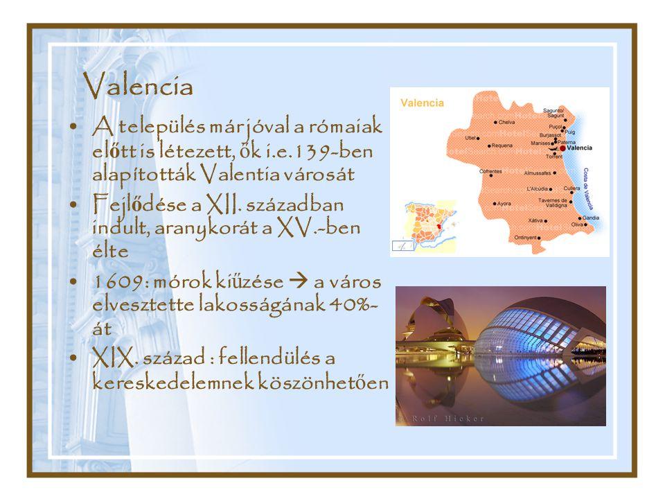 Valencia A település már jóval a rómaiak el ő tt is létezett, ő k i.e.139-ben alapították Valentia városát Fejl ő dése a XII. században indult, aranyk