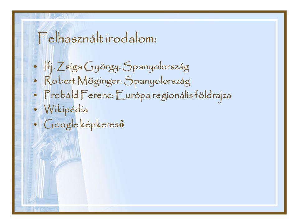 Felhasznált irodalom: Ifj. Zsiga György: Spanyolország Robert Möginger: Spanyolország Probáld Ferenc: Európa regionális földrajza Wikipédia Google kép