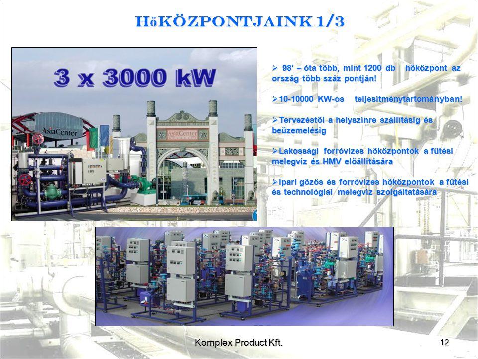 H ő központjaink 1/3 12 Komplex Product Kft.  98' – óta több, mint 1200 db hőközpont az ország több száz pontján!  10-10000 KW-os teljesítménytartom