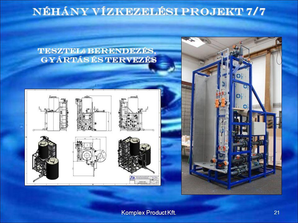 Néhány Vízkezelési Projekt 7/7 Tesztel ő berendezés, gyártás és tervezés 21 Komplex Product Kft.