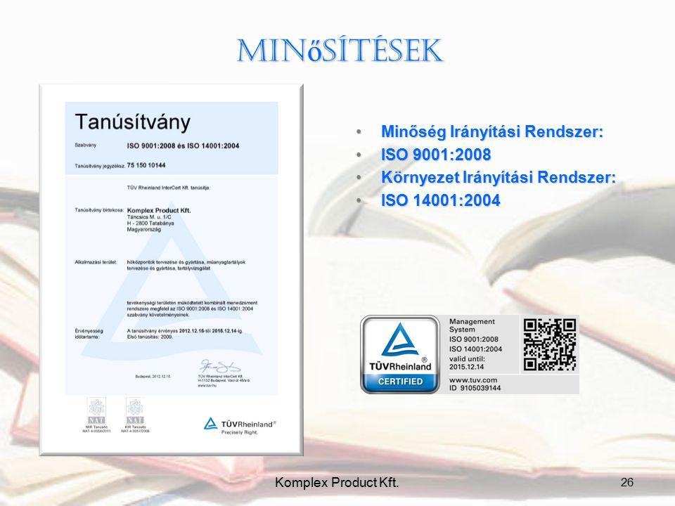 Min ő sítések Minőség Irányítási Rendszer:Minőség Irányítási Rendszer: ISO 9001:2008ISO 9001:2008 Környezet Irányítási Rendszer:Környezet Irányítási R