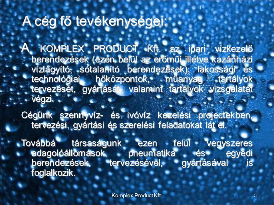 A cég fő tevékenységei: A KOMPLEX PRODUCT Kft. az ipari vízkezelő berendezések (ezen belül az erőműi illetve kazánházi vízlágyító, sótalanító berendez