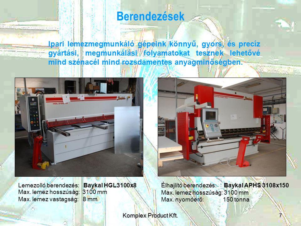 Berendezések 7 Komplex Product Kft. Lemezolló berendezés: Baykal HGL3100x8 Max. lemez hosszúság: 3100 mm Max. lemez vastagság: 8 mm Élhajlító berendez