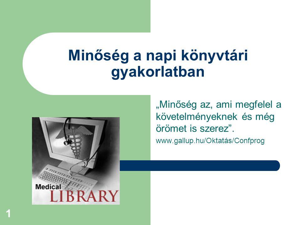 """1 Minőség a napi könyvtári gyakorlatban """"Minőség az, ami megfelel a követelményeknek és még örömet is szerez ."""