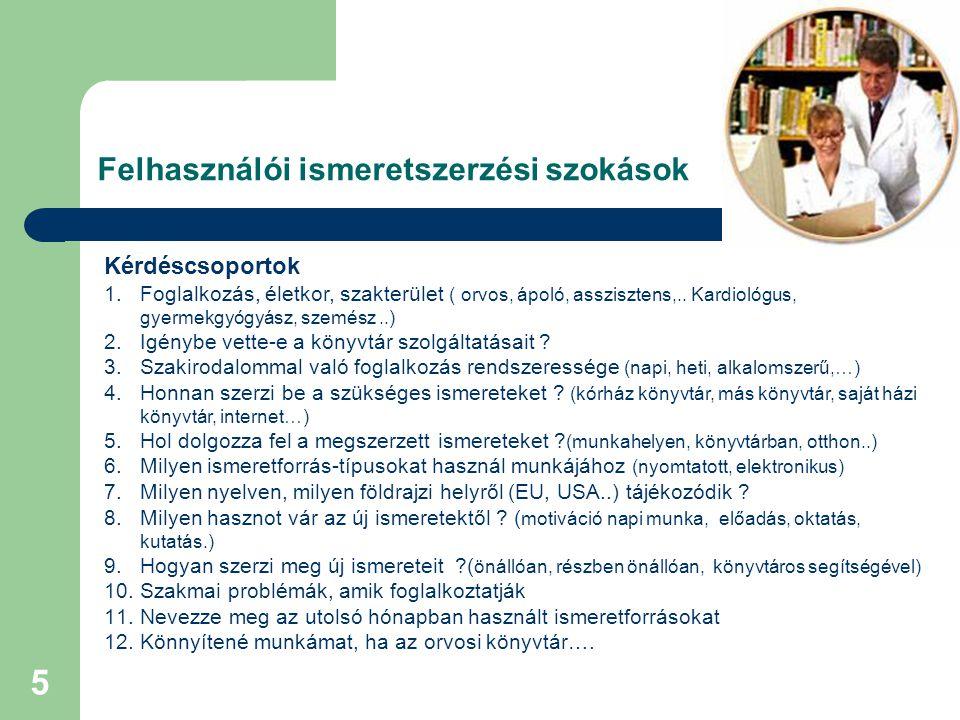 5 Felhasználói ismeretszerzési szokások Kérdéscsoportok 1.Foglalkozás, életkor, szakterület ( orvos, ápoló, asszisztens,..