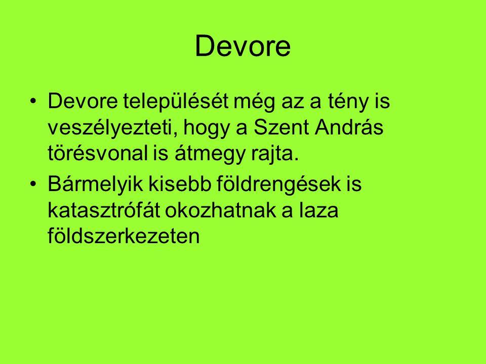 Devore települését még az a tény is veszélyezteti, hogy a Szent András törésvonal is átmegy rajta. Bármelyik kisebb földrengések is katasztrófát okozh