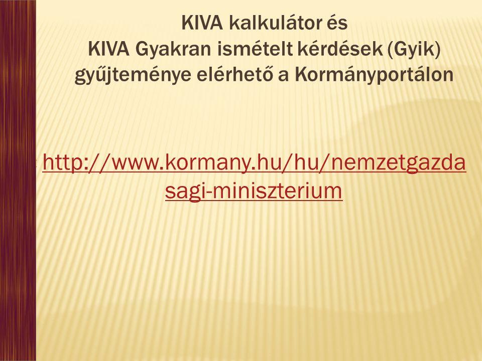 KIVA kalkulátor és KIVA Gyakran ismételt kérdések (Gyik) gyűjteménye elérhető a Kormányportálon  http://www.kormany.hu/hu/nemzetgazda sagi-miniszterium http://www.kormany.hu/hu/nemzetgazda sagi-miniszterium