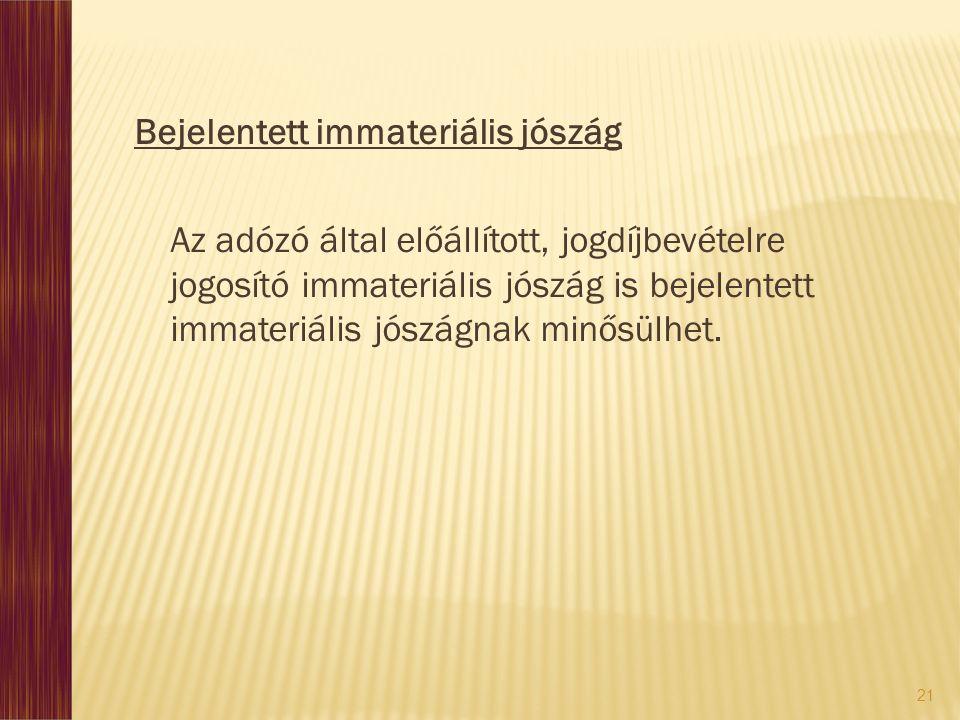 21 Bejelentett immateriális jószág Az adózó által előállított, jogdíjbevételre jogosító immateriális jószág is bejelentett immateriális jószágnak minősülhet.