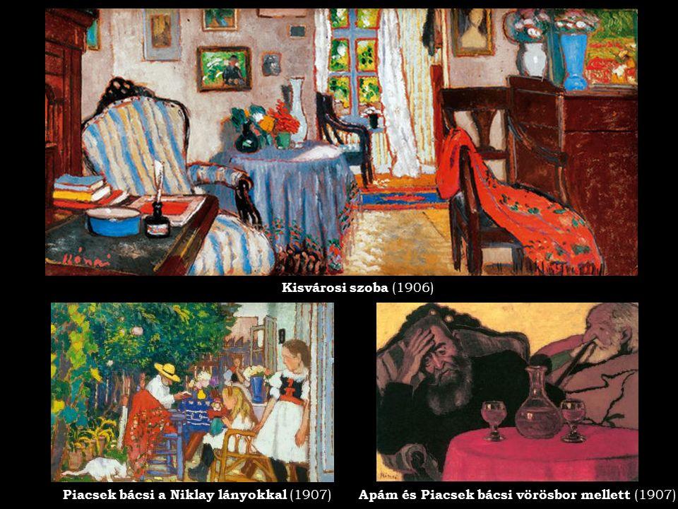 Kisvárosi szoba (1906) Apám és Piacsek bácsi vörösbor mellett (1907) Piacsek bácsi a Niklay lányokkal (1907)