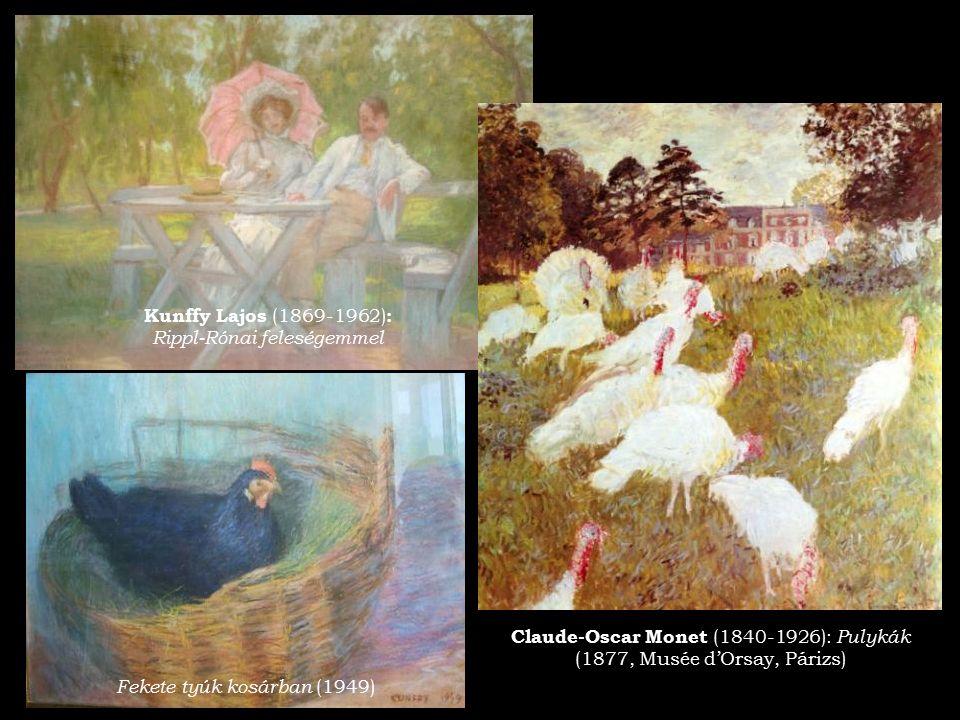 Kunffy Lajos (1869-1962) : Rippl-Rónai feleségemmel Fekete tyúk kosárban (1949) Claude-Oscar Monet (1840-1926): Pulykák (1877, Musée d'Orsay, Párizs)