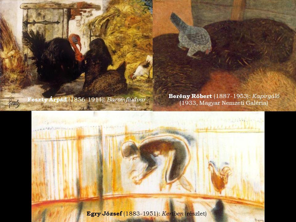 Berény Róbert (1887-1953): Kapirgáló (1933, Magyar Nemzeti Galéria) Egry József (1883-1951): Kertben (részlet) Feszty Árpád (1856-1914): Baromfiudvar
