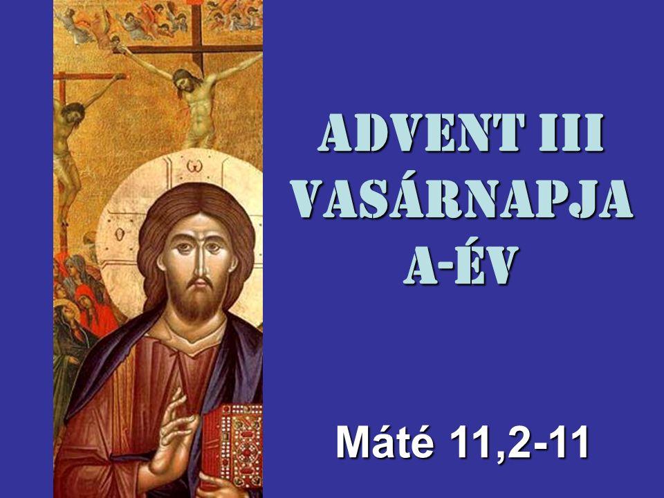 Advent III Vasárnapja A-év Máté 11,2-11