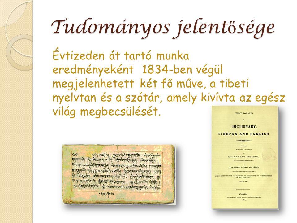 Tudományos jelent ő sége Évtizeden át tartó munka eredményeként 1834-ben végül megjelenhetett két fő műve, a tibeti nyelvtan és a szótár, amely kivívta az egész világ megbecsülését.