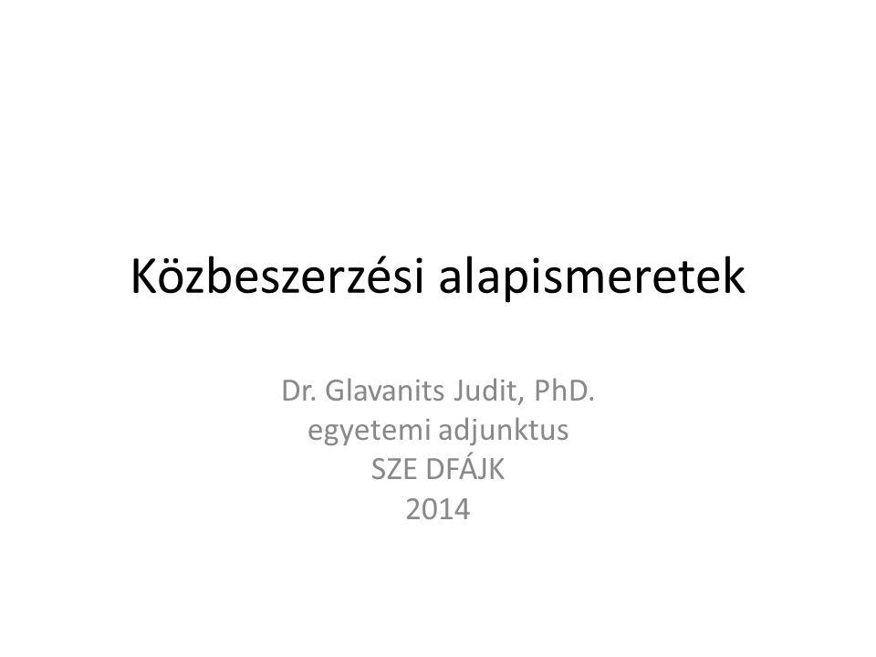 Közbeszerzési alapismeretek Dr. Glavanits Judit, PhD. egyetemi adjunktus SZE DFÁJK 2014