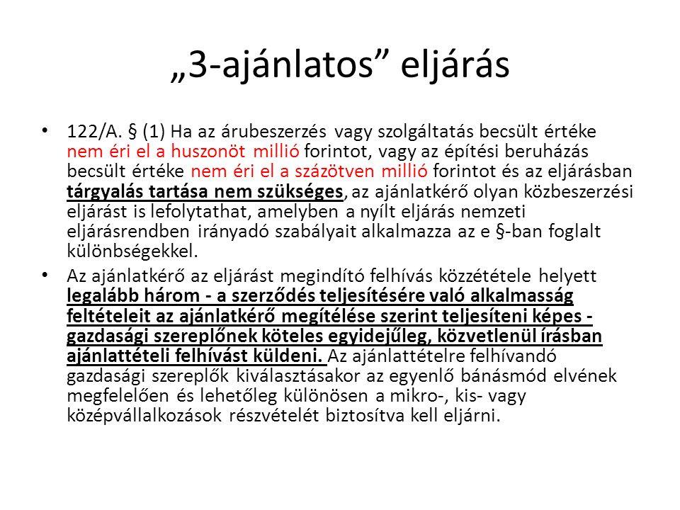 """""""3-ajánlatos"""" eljárás 122/A. § (1) Ha az árubeszerzés vagy szolgáltatás becsült értéke nem éri el a huszonöt millió forintot, vagy az építési beruházá"""