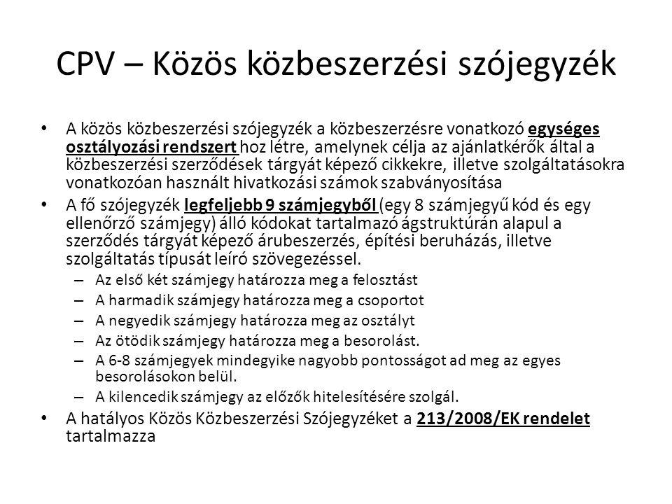 CPV – Közös közbeszerzési szójegyzék A közös közbeszerzési szójegyzék a közbeszerzésre vonatkozó egységes osztályozási rendszert hoz létre, amelynek c