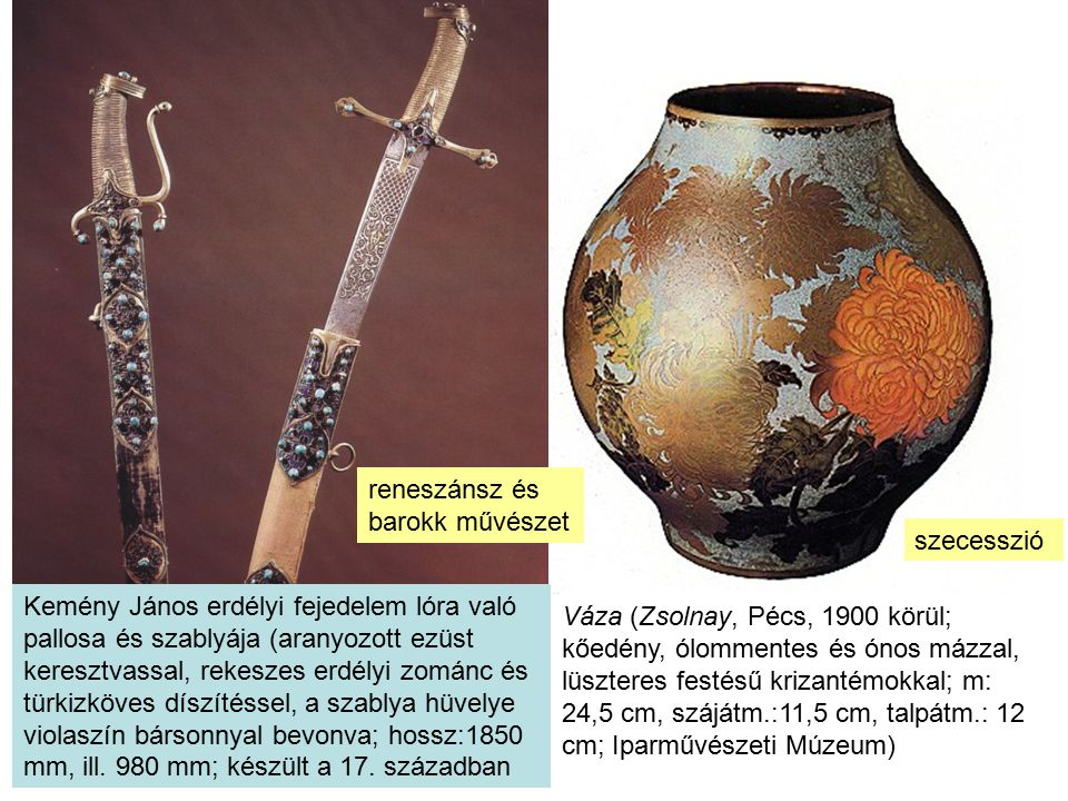 Váza (Zsolnay, Pécs, 1900 körül; kőedény, ólommentes és ónos mázzal, lüszteres festésű krizantémokkal; m: 24,5 cm, szájátm.:11,5 cm, talpátm.: 12 cm; Iparművészeti Múzeum) Kályha (Besztercebánya, égetett agyag, fajansz; magassága: 330 cm, átmérője: 133x65 cm; 17.