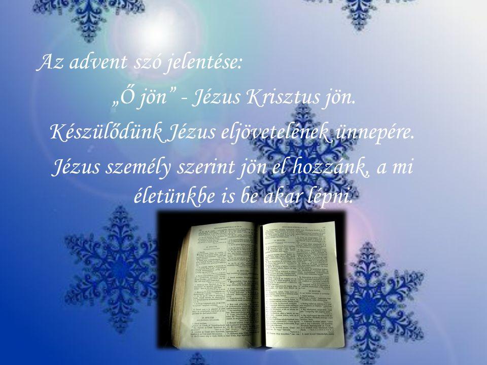 """Az advent szó jelentése: """"Ő jön"""" - Jézus Krisztus jön. Készülődünk Jézus eljövetelének ünnepére. Jézus személy szerint jön el hozzánk, a mi életünkbe"""
