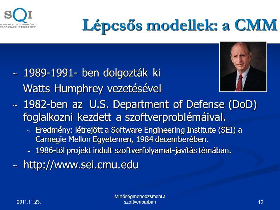 Lépcsős modellek: a CMM ~ 1989-1991- ben dolgozták ki Watts Humphrey vezetésével Watts Humphrey vezetésével ~ 1982-ben az U.S.