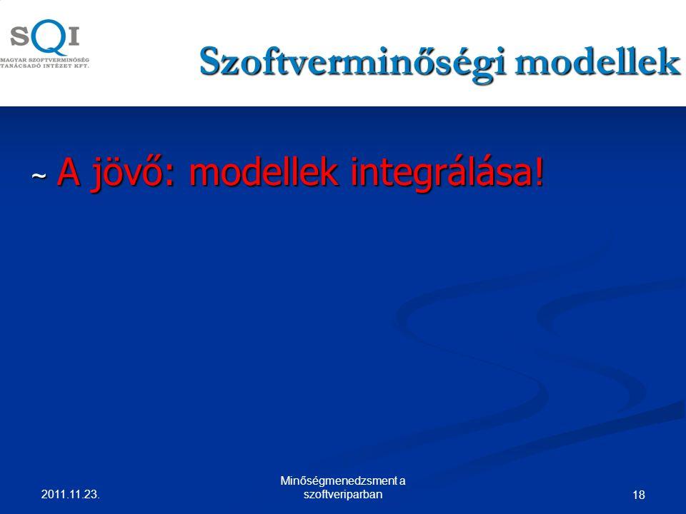 Szoftverminőségi modellek ~ A jövő: modellek integrálása.
