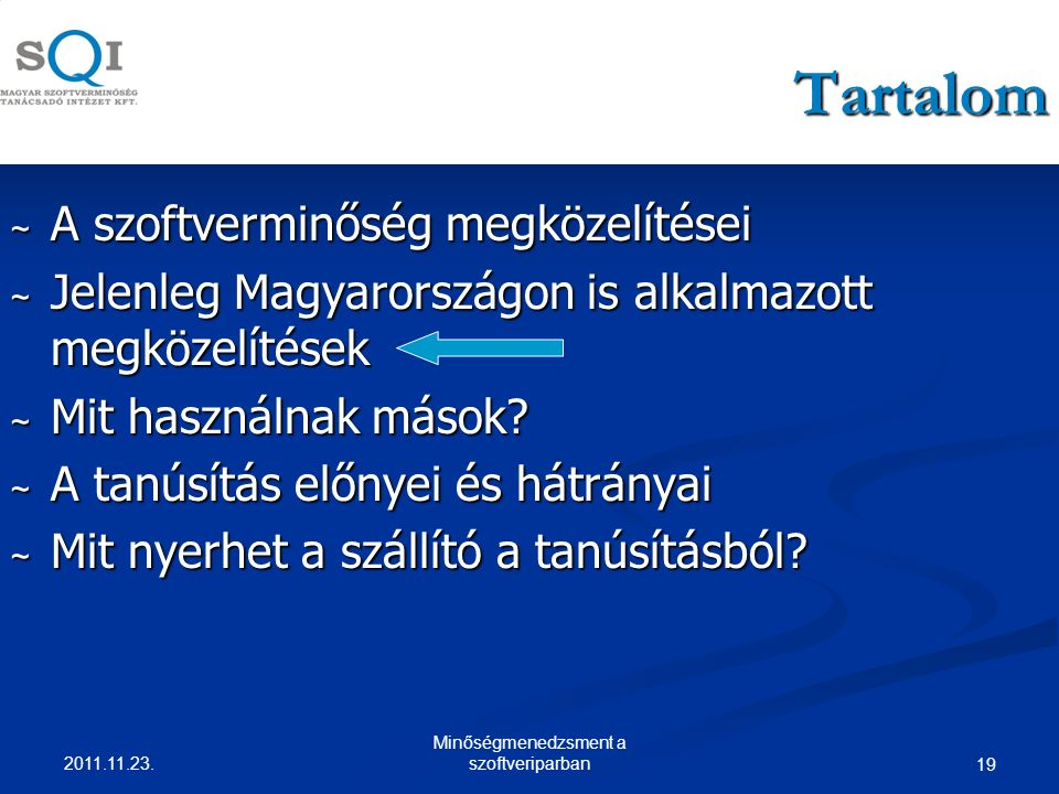 19 Tartalom ~ A szoftverminőség megközelítései ~ Jelenleg Magyarországon is alkalmazott megközelítések ~ Mit használnak mások.