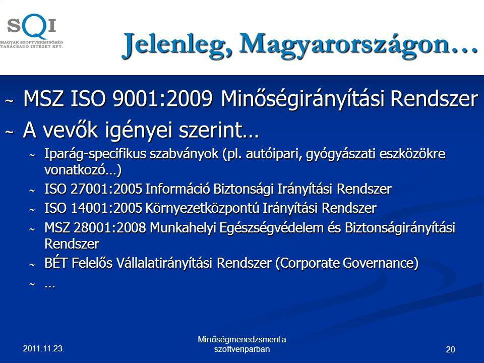 Jelenleg, Magyarországon… ~ MSZ ISO 9001:2009 Minőségirányítási Rendszer ~ A vevők igényei szerint… ~ Iparág-specifikus szabványok (pl.