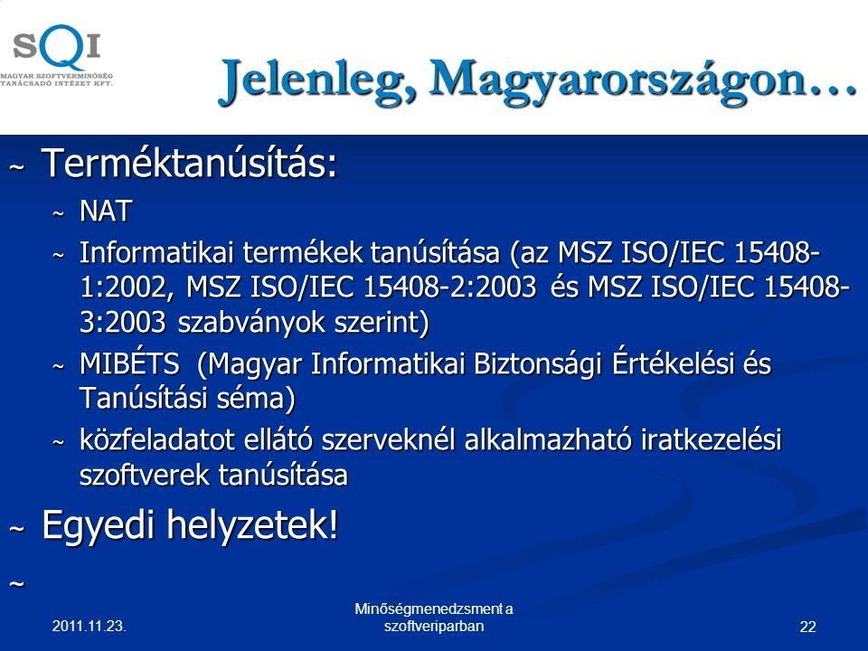 Jelenleg, Magyarországon… ~ Terméktanúsítás: ~ NAT ~ Informatikai termékek tanúsítása (az MSZ ISO/IEC 15408- 1:2002, MSZ ISO/IEC 15408-2:2003 és MSZ ISO/IEC 15408- 3:2003 szabványok szerint) ~ MIBÉTS (Magyar Informatikai Biztonsági Értékelési és Tanúsítási séma) ~ közfeladatot ellátó szerveknél alkalmazható iratkezelési szoftverek tanúsítása ~ Egyedi helyzetek.
