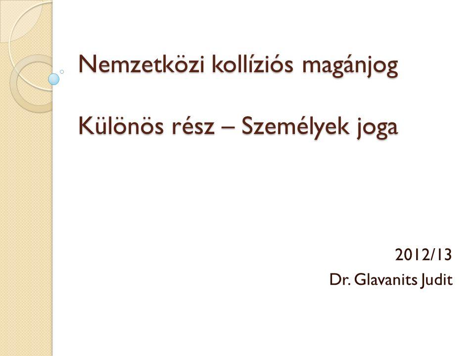 Nemzetközi kollíziós magánjog Különös rész – Személyek joga 2012/13 Dr. Glavanits Judit