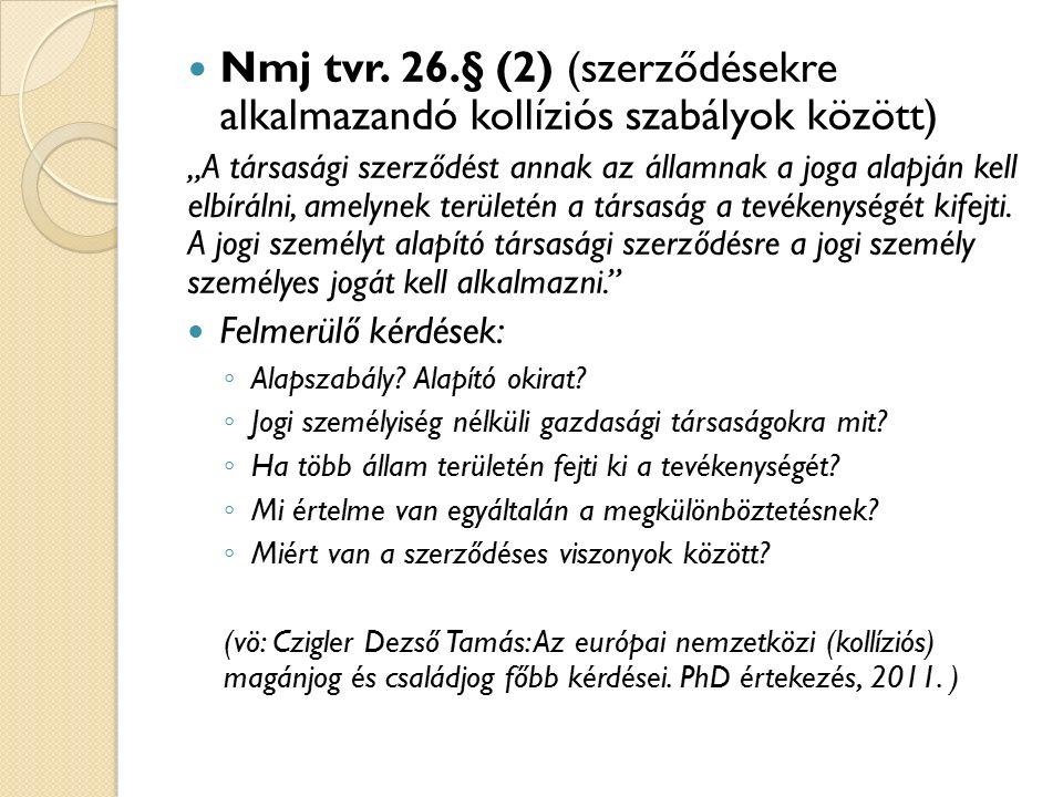 """Nmj tvr. 26.§ (2) (szerződésekre alkalmazandó kollíziós szabályok között) """"A társasági szerződést annak az államnak a joga alapján kell elbírálni, ame"""